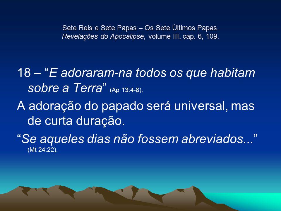 18 – E adoraram-na todos os que habitam sobre a Terra (Ap 13:4-8).