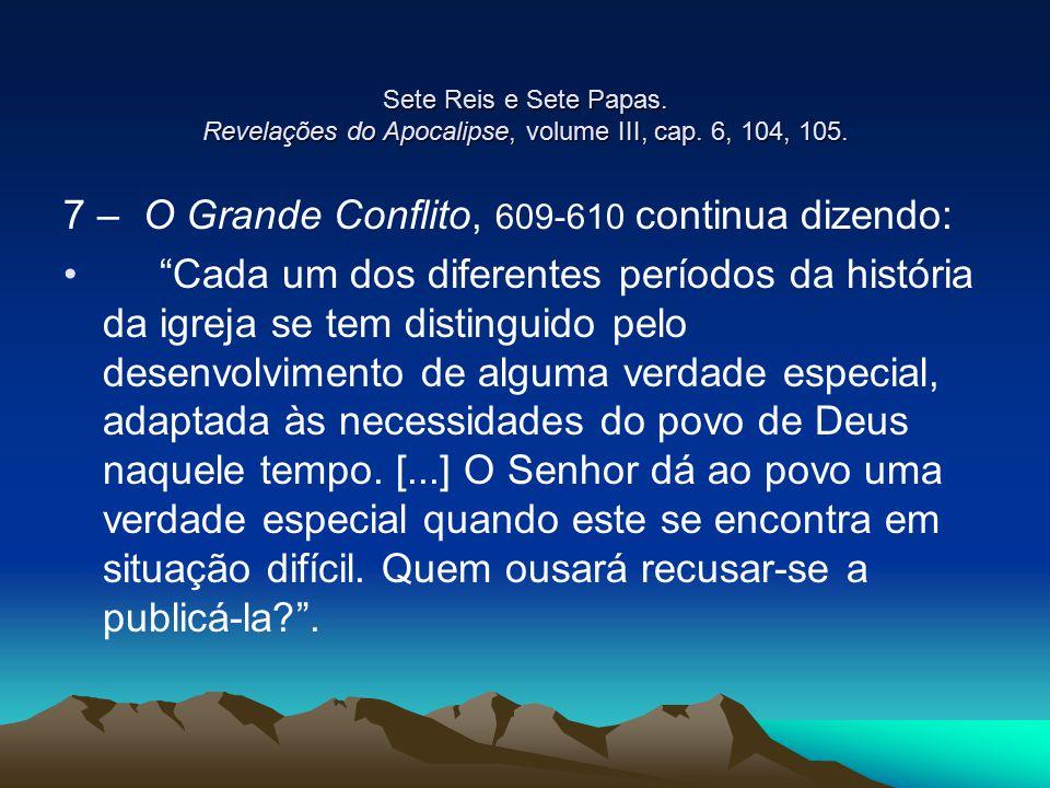 7 – O Grande Conflito, 609-610 continua dizendo: