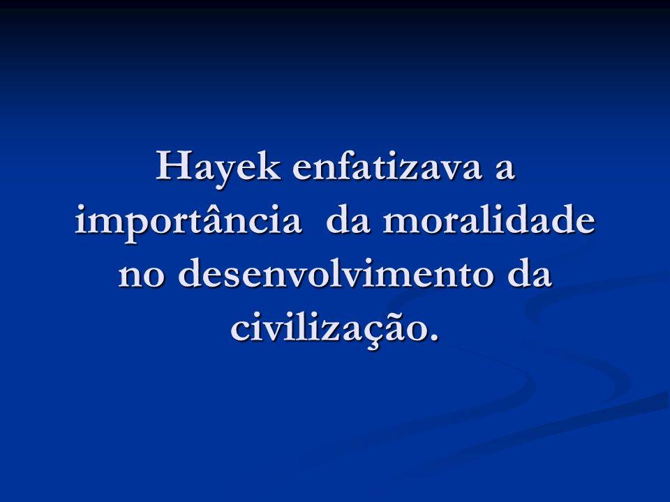 Hayek enfatizava a importância da moralidade no desenvolvimento da civilização.