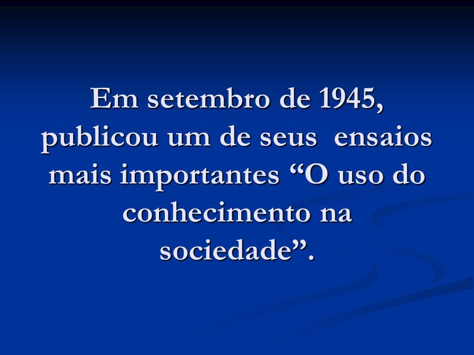 Em setembro de 1945, publicou um de seus ensaios mais importantes O uso do conhecimento na sociedade .