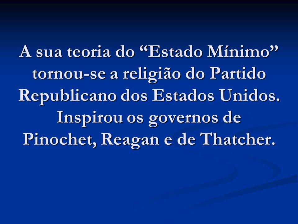 A sua teoria do Estado Mínimo tornou-se a religião do Partido Republicano dos Estados Unidos.