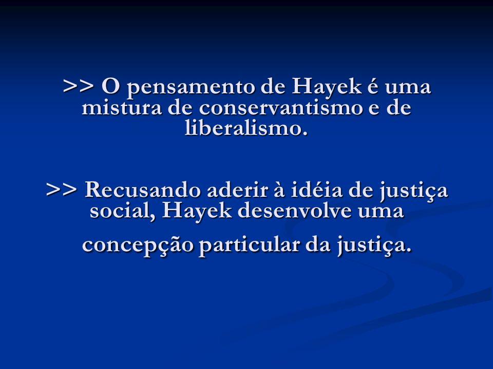>> O pensamento de Hayek é uma mistura de conservantismo e de liberalismo.