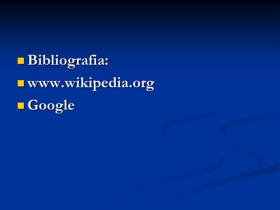Bibliografia: www.wikipedia.org Google