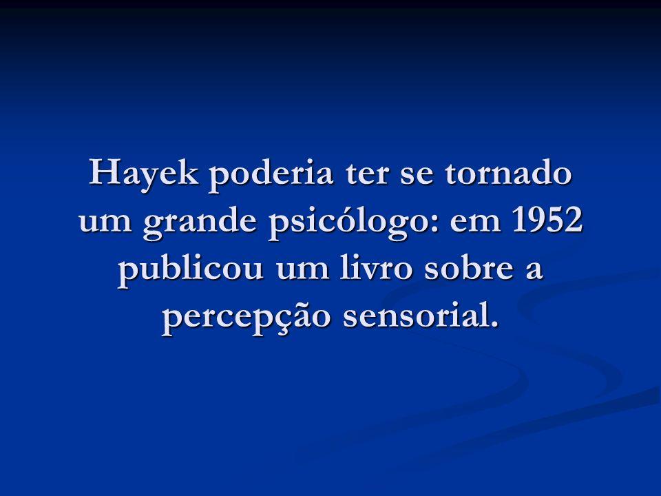Hayek poderia ter se tornado um grande psicólogo: em 1952 publicou um livro sobre a percepção sensorial.