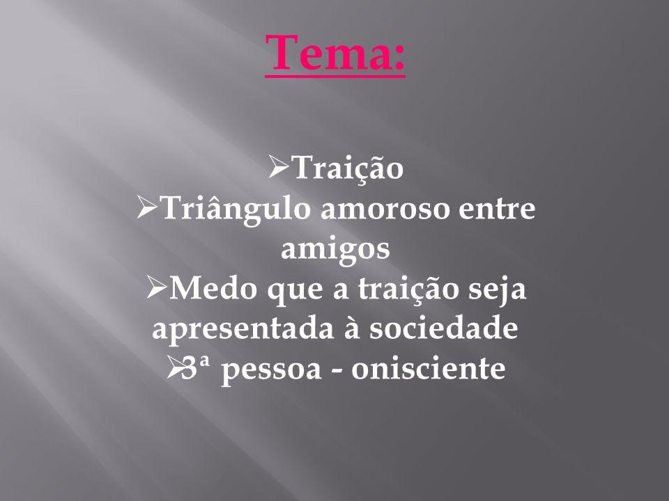 Tema: Traição Triângulo amoroso entre amigos