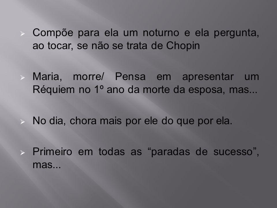 Compõe para ela um noturno e ela pergunta, ao tocar, se não se trata de Chopin