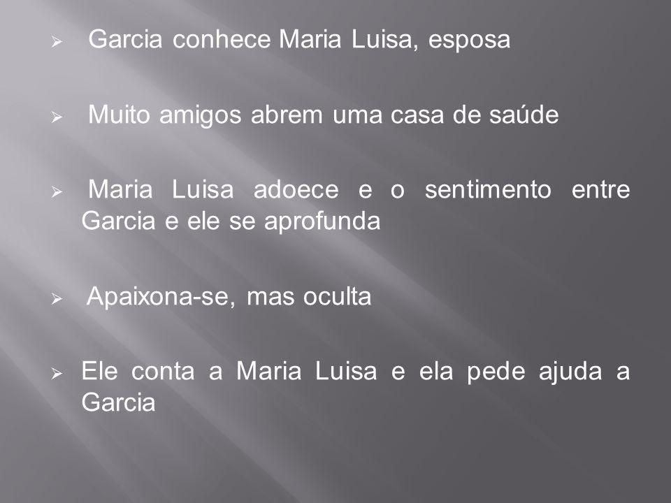 Garcia conhece Maria Luisa, esposa