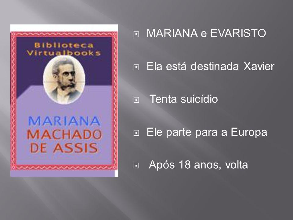 MARIANA e EVARISTO Ela está destinada Xavier. Tenta suicídio.