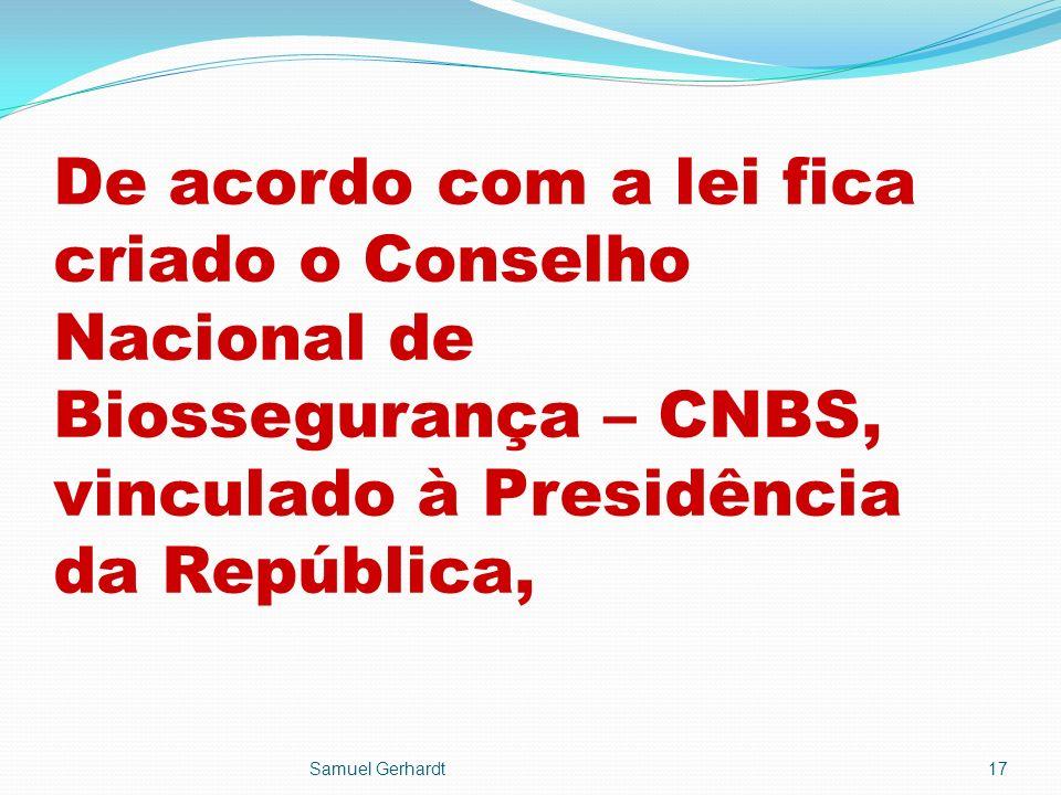 De acordo com a lei fica criado o Conselho Nacional de Biossegurança – CNBS, vinculado à Presidência da República,