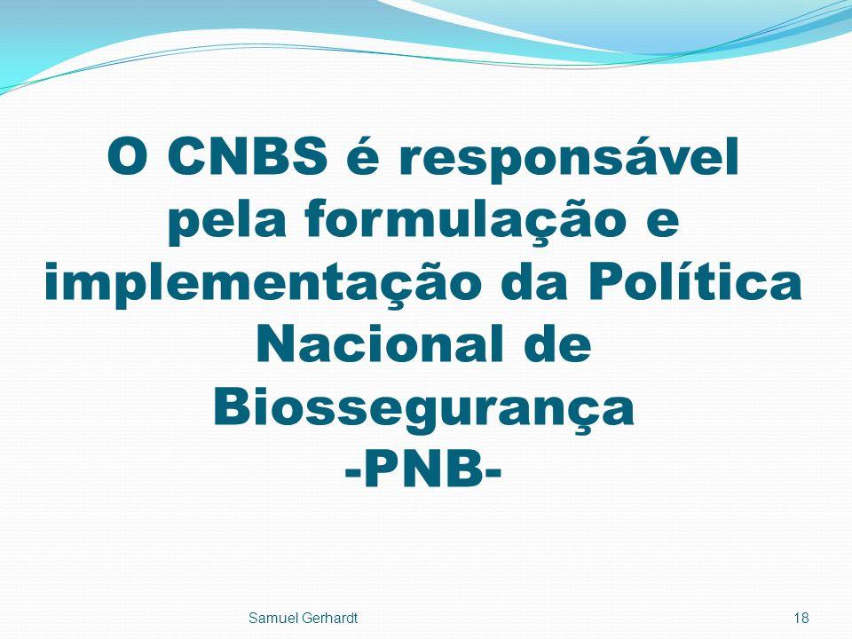 O CNBS é responsável pela formulação e implementação da Política Nacional de Biossegurança -PNB-