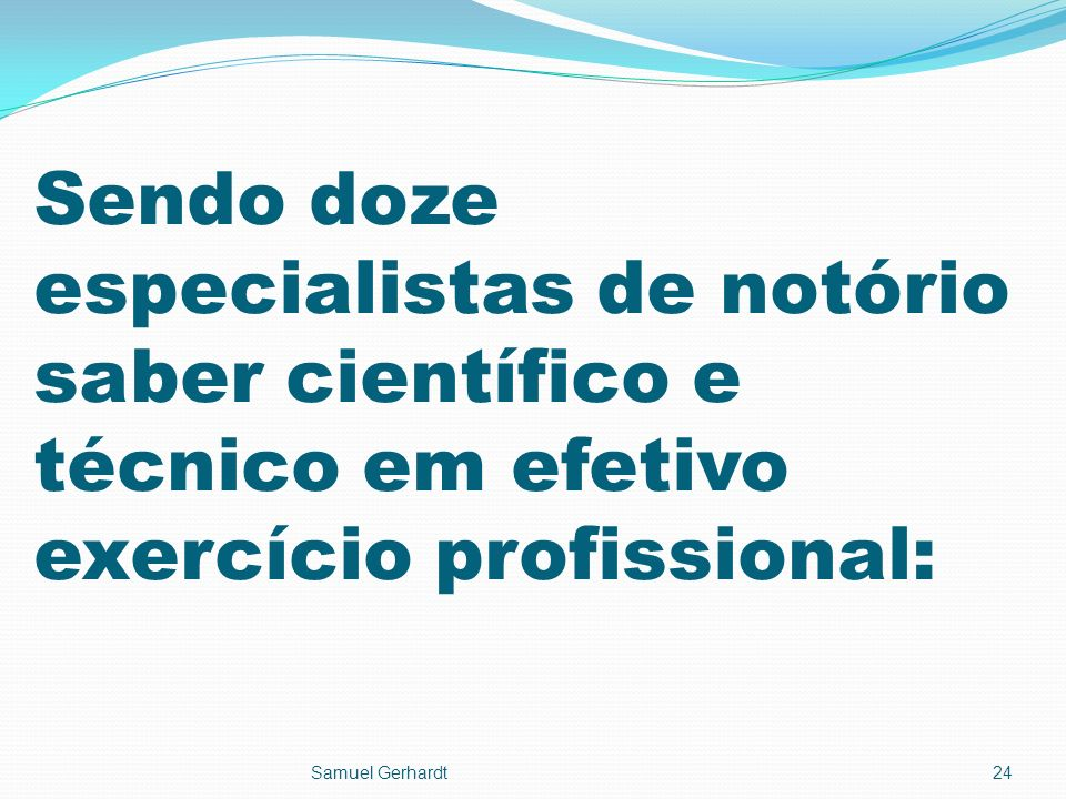 Sendo doze especialistas de notório saber científico e técnico em efetivo exercício profissional: