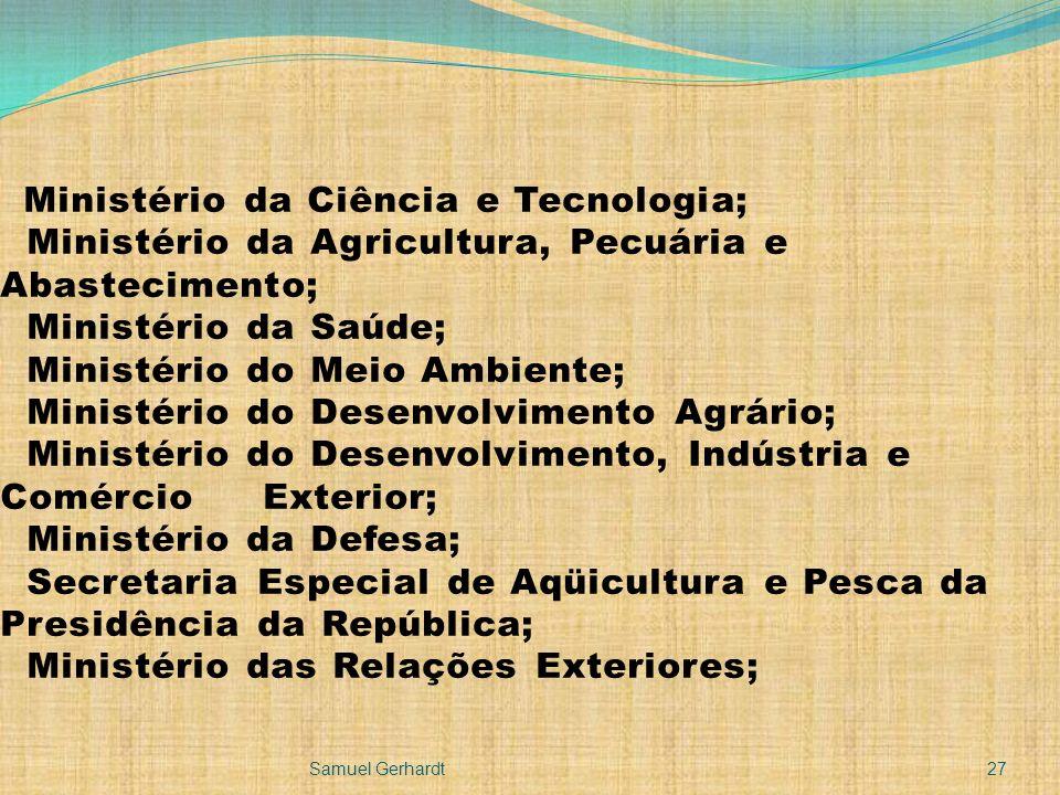 Ministério da Ciência e Tecnologia; Ministério da Agricultura, Pecuária e Abastecimento; Ministério da Saúde; Ministério do Meio Ambiente; Ministério do Desenvolvimento Agrário; Ministério do Desenvolvimento, Indústria e Comércio Exterior; Ministério da Defesa; Secretaria Especial de Aqüicultura e Pesca da Presidência da República; Ministério das Relações Exteriores;