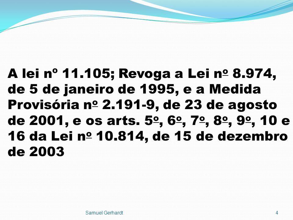A lei nº 11.105; Revoga a Lei no 8.974, de 5 de janeiro de 1995, e a Medida Provisória no 2.191-9, de 23 de agosto de 2001, e os arts. 5o, 6o, 7o, 8o, 9o, 10 e 16 da Lei no 10.814, de 15 de dezembro de 2003