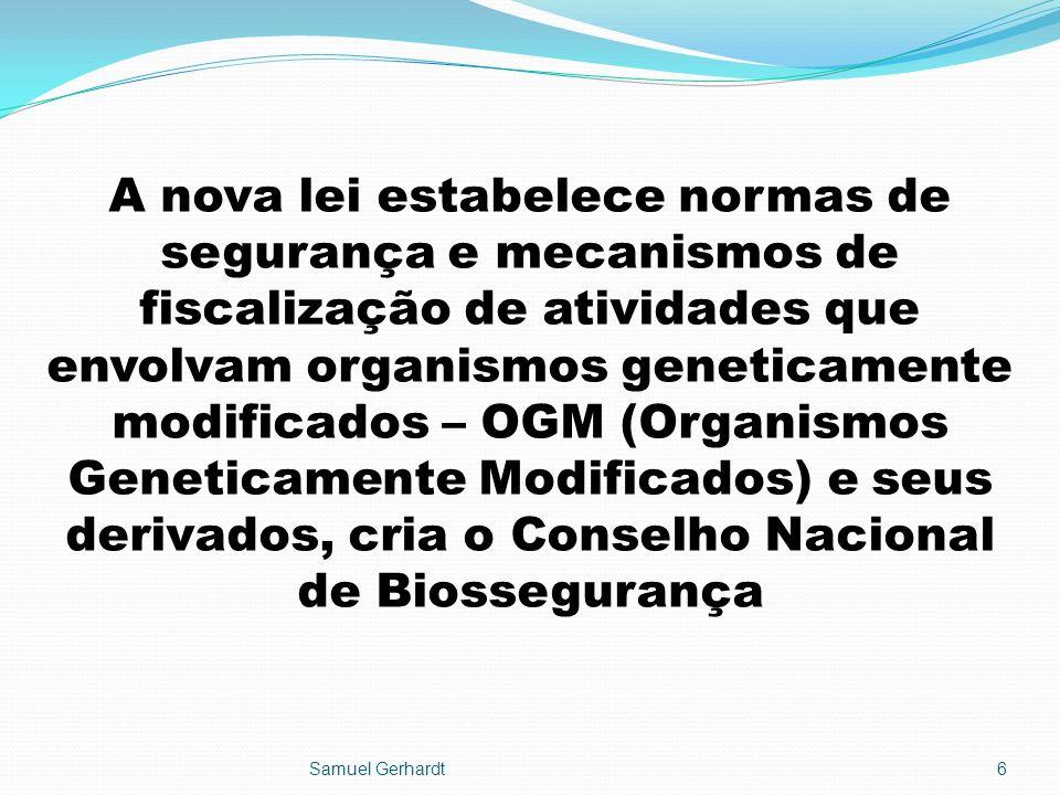 A nova lei estabelece normas de segurança e mecanismos de fiscalização de atividades que envolvam organismos geneticamente modificados – OGM (Organismos Geneticamente Modificados) e seus derivados, cria o Conselho Nacional de Biossegurança