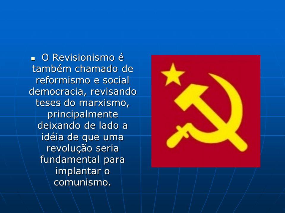O Revisionismo é também chamado de reformismo e social democracia, revisando teses do marxismo, principalmente deixando de lado a idéia de que uma revolução seria fundamental para implantar o comunismo.