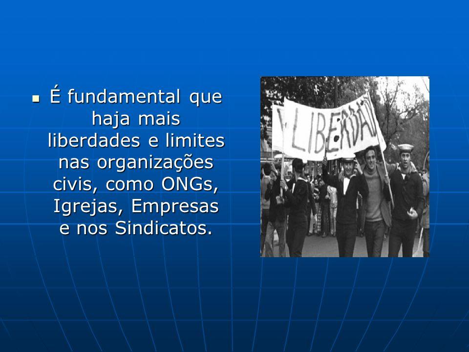É fundamental que haja mais liberdades e limites nas organizações civis, como ONGs, Igrejas, Empresas e nos Sindicatos.