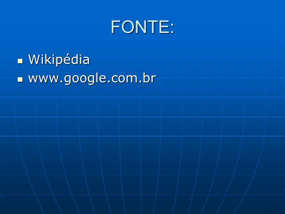 FONTE: Wikipédia www.google.com.br