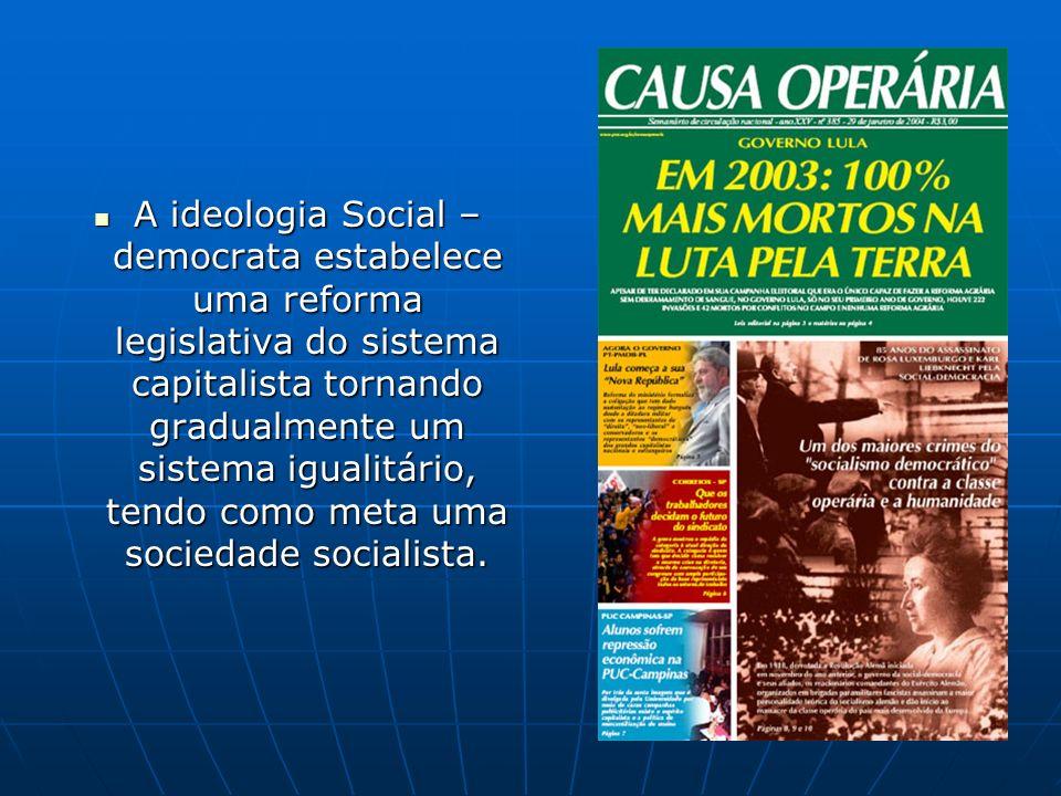 A ideologia Social – democrata estabelece uma reforma legislativa do sistema capitalista tornando gradualmente um sistema igualitário, tendo como meta uma sociedade socialista.