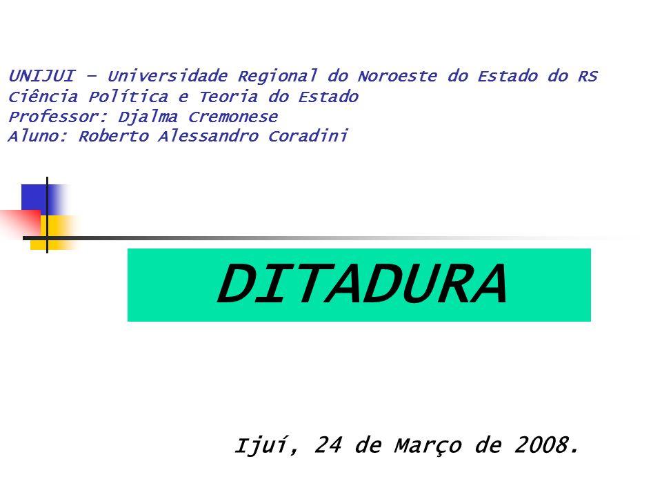 DITADURA Ijuí, 24 de Março de 2008.