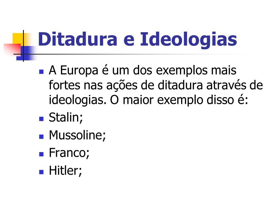 Ditadura e Ideologias A Europa é um dos exemplos mais fortes nas ações de ditadura através de ideologias. O maior exemplo disso é: