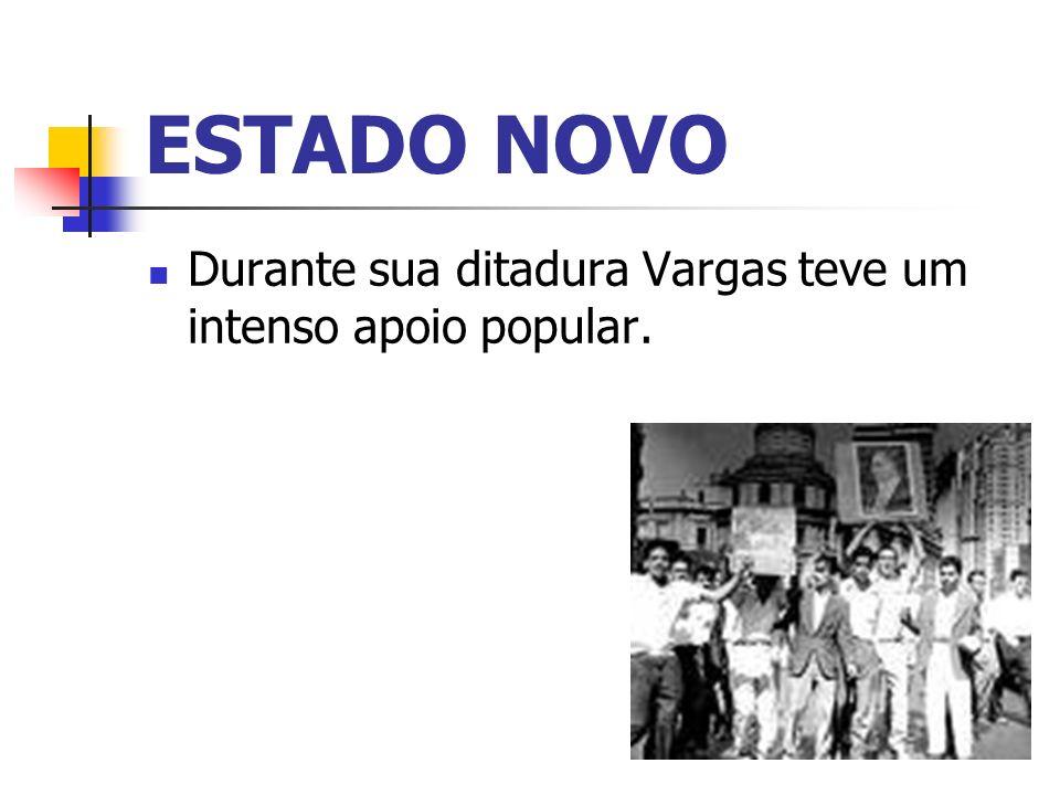 ESTADO NOVO Durante sua ditadura Vargas teve um intenso apoio popular.