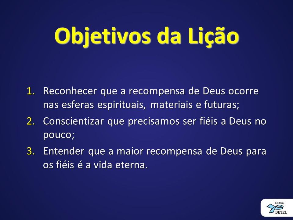 Objetivos da Lição Reconhecer que a recompensa de Deus ocorre nas esferas espirituais, materiais e futuras;