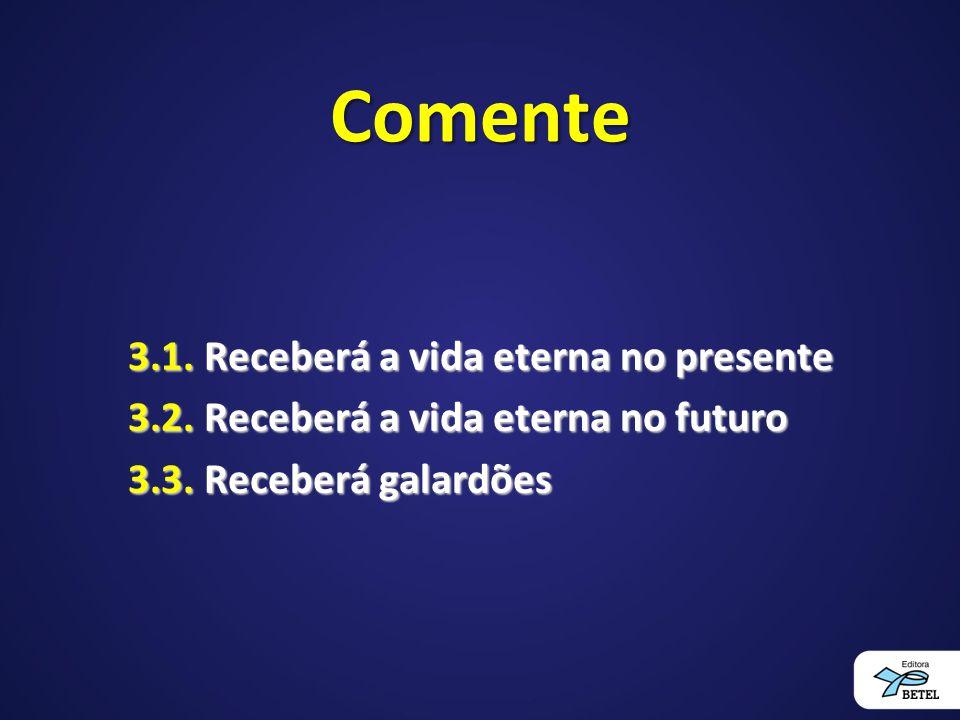 Comente 3.1. Receberá a vida eterna no presente