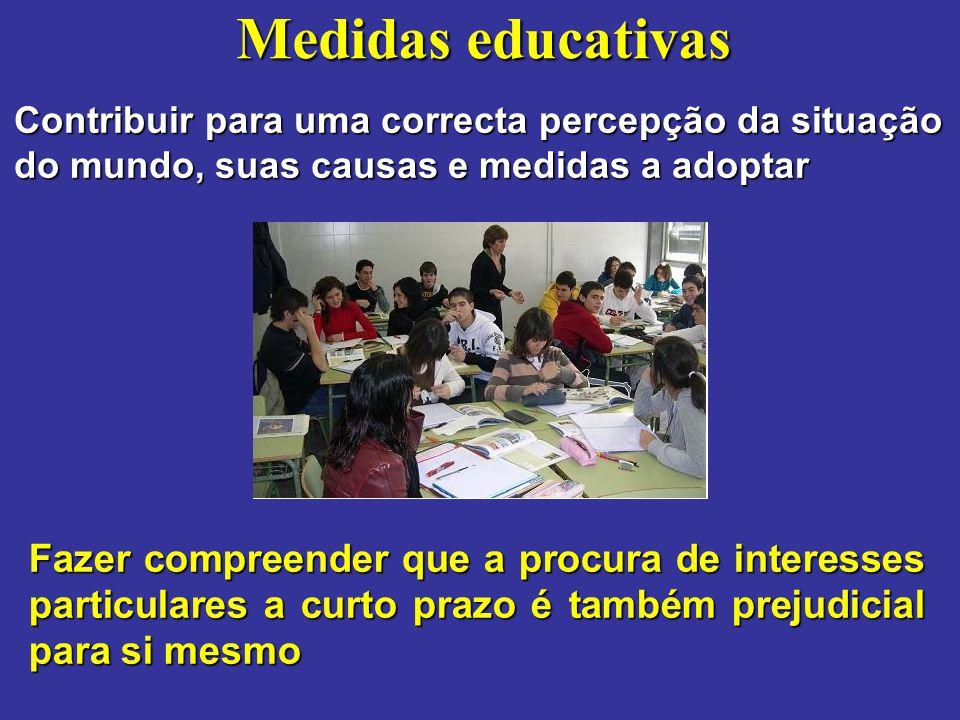Medidas educativas Contribuir para uma correcta percepção da situação do mundo, suas causas e medidas a adoptar.