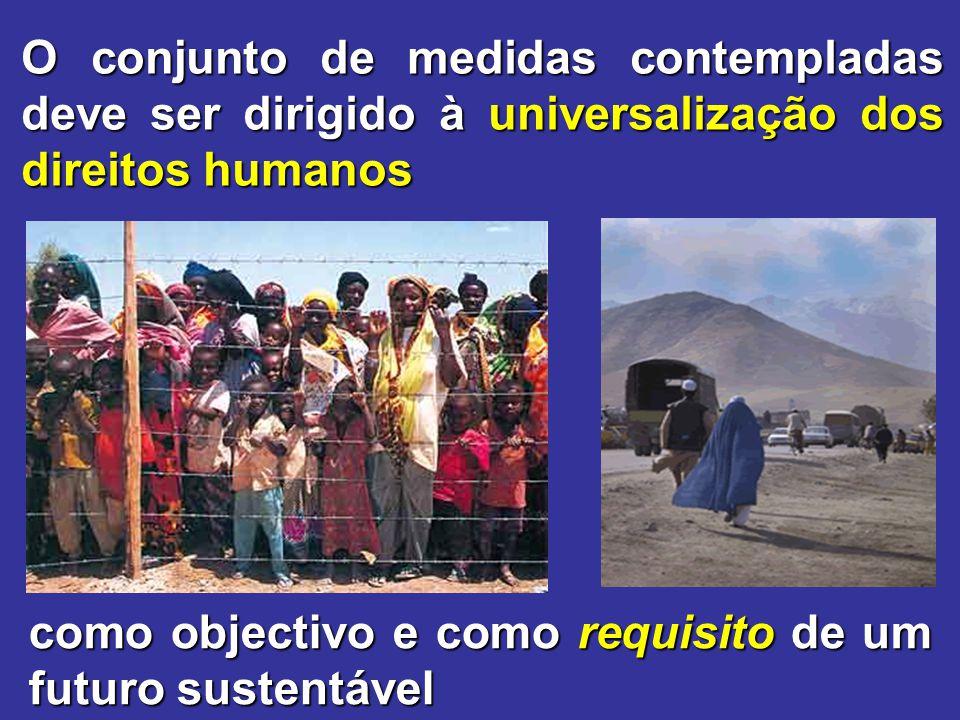 O conjunto de medidas contempladas deve ser dirigido à universalização dos direitos humanos