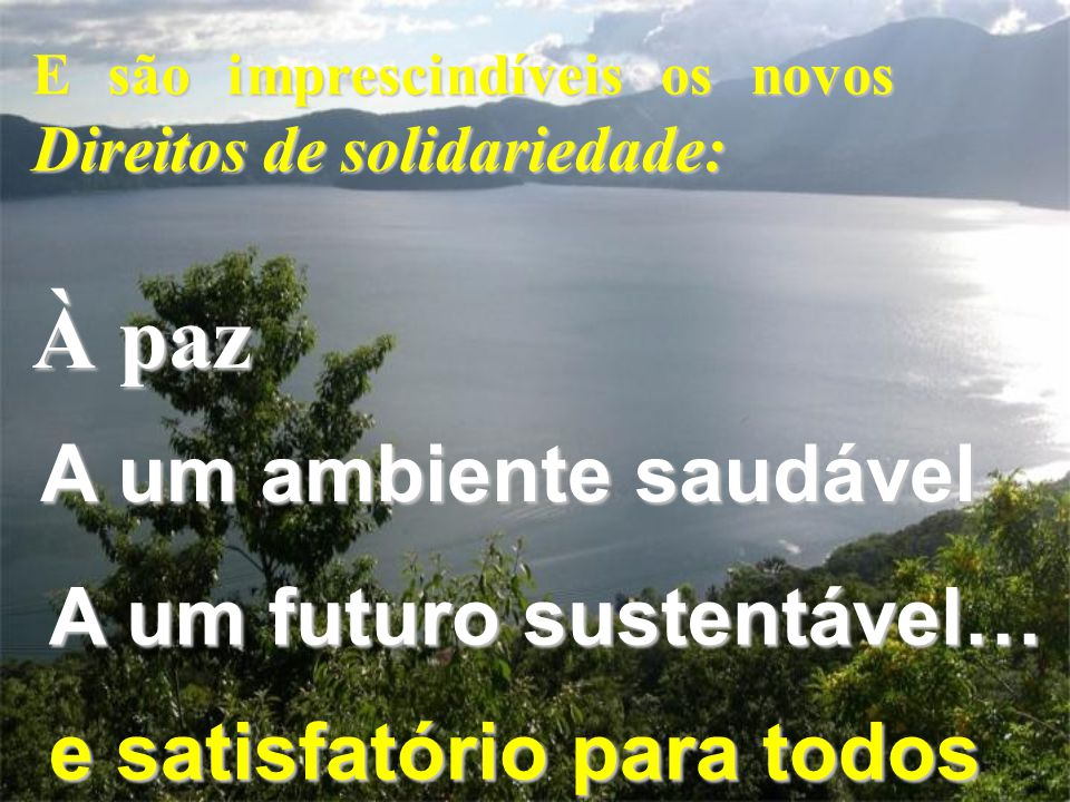À paz A um ambiente saudável A um futuro sustentável…