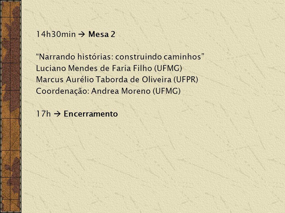 14h30min  Mesa 2 Narrando histórias: construindo caminhos Luciano Mendes de Faria Filho (UFMG) Marcus Aurélio Taborda de Oliveira (UFPR)