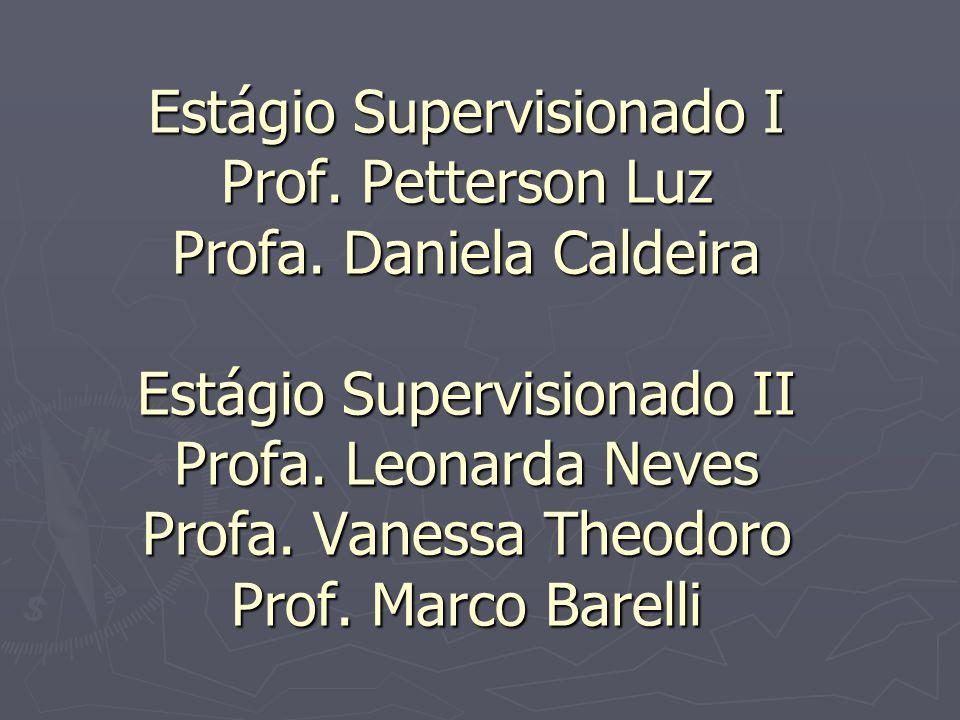 Estágio Supervisionado I Prof. Petterson Luz Profa