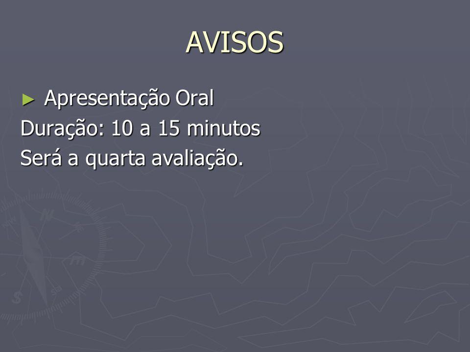 AVISOS Apresentação Oral Duração: 10 a 15 minutos