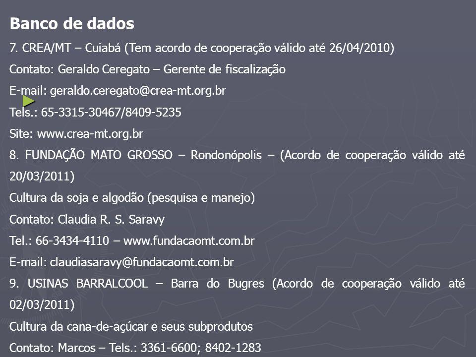 Banco de dados 7. CREA/MT – Cuiabá (Tem acordo de cooperação válido até 26/04/2010) Contato: Geraldo Ceregato – Gerente de fiscalização.