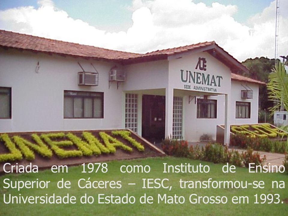 Criada em 1978 como Instituto de Ensino Superior de Cáceres – IESC, transformou-se na Universidade do Estado de Mato Grosso em 1993.