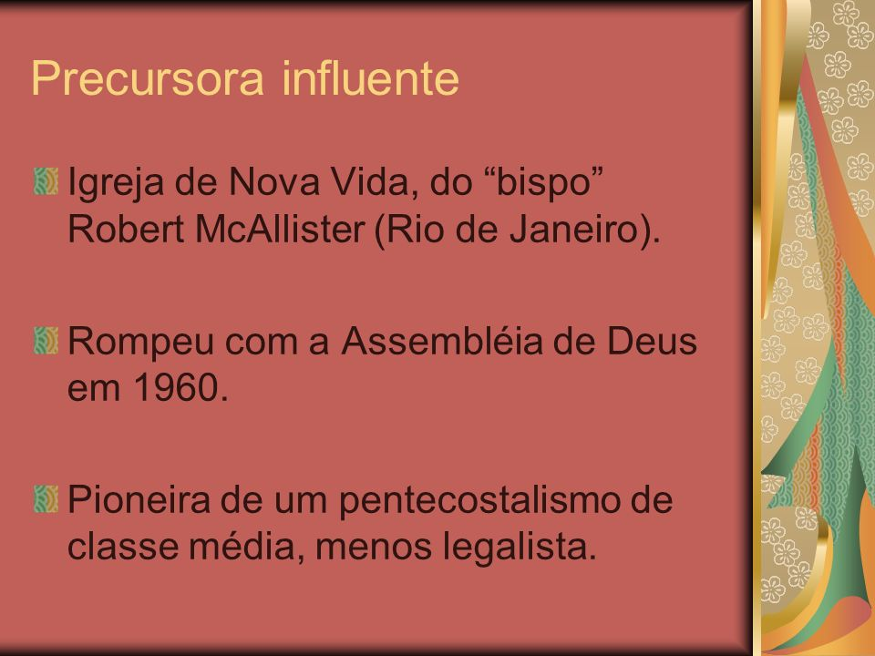 Precursora influente Igreja de Nova Vida, do bispo Robert McAllister (Rio de Janeiro). Rompeu com a Assembléia de Deus em 1960.