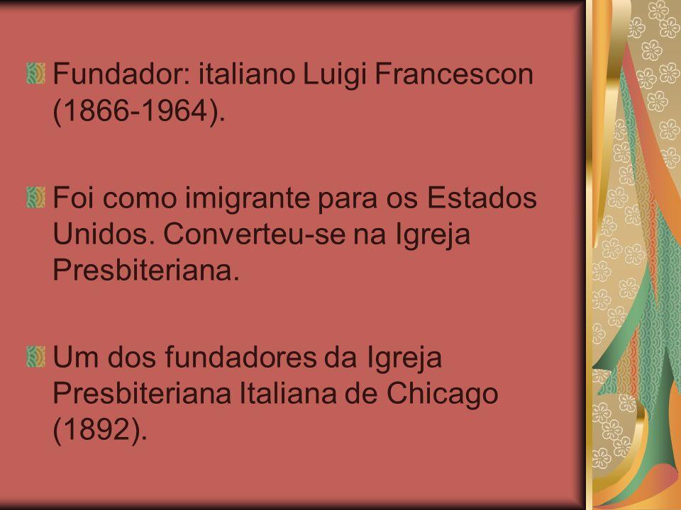 Fundador: italiano Luigi Francescon (1866-1964).