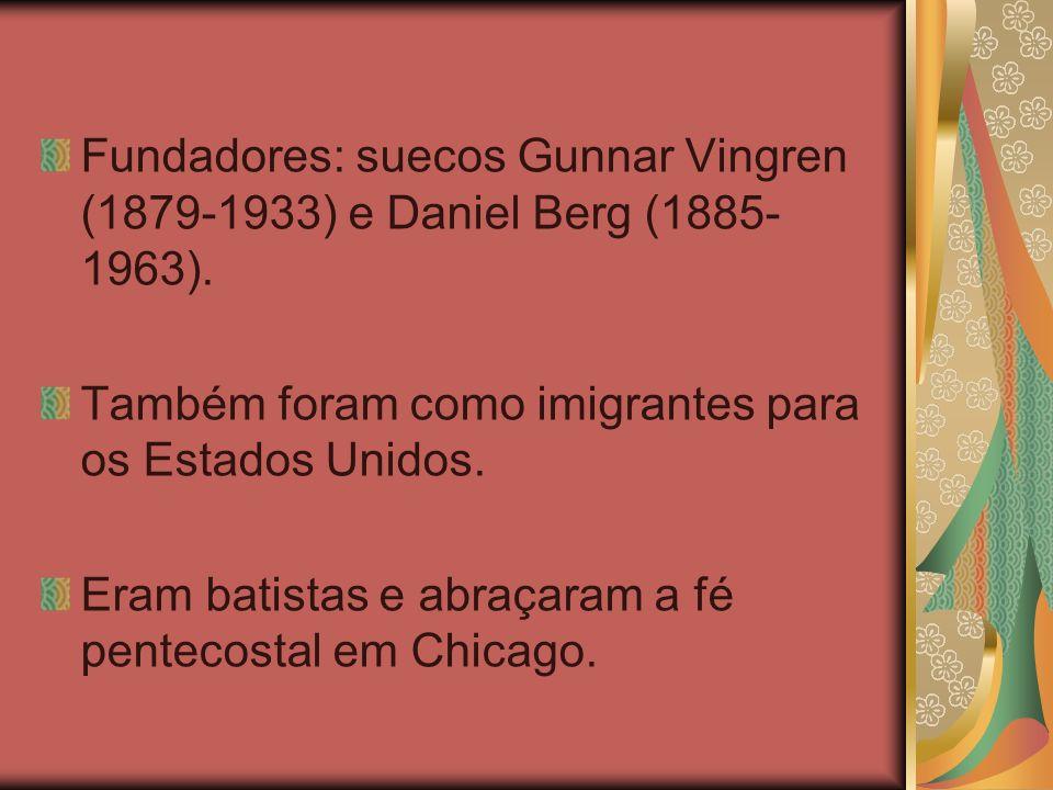Fundadores: suecos Gunnar Vingren (1879-1933) e Daniel Berg (1885-1963).