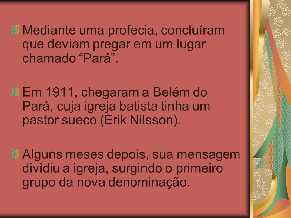 Mediante uma profecia, concluíram que deviam pregar em um lugar chamado Pará .