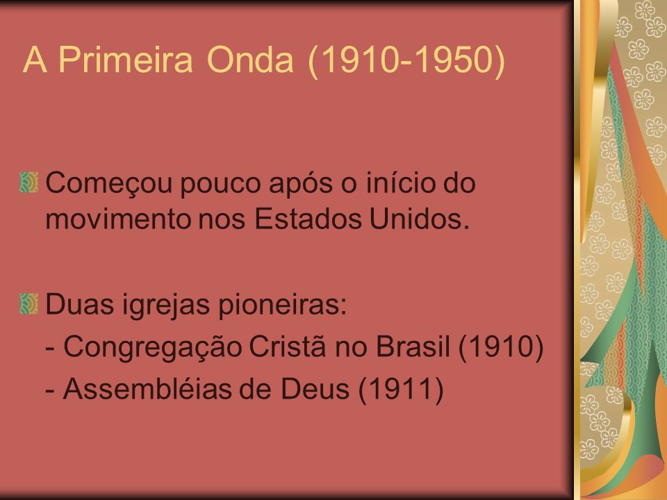 A Primeira Onda (1910-1950) Começou pouco após o início do movimento nos Estados Unidos. Duas igrejas pioneiras: