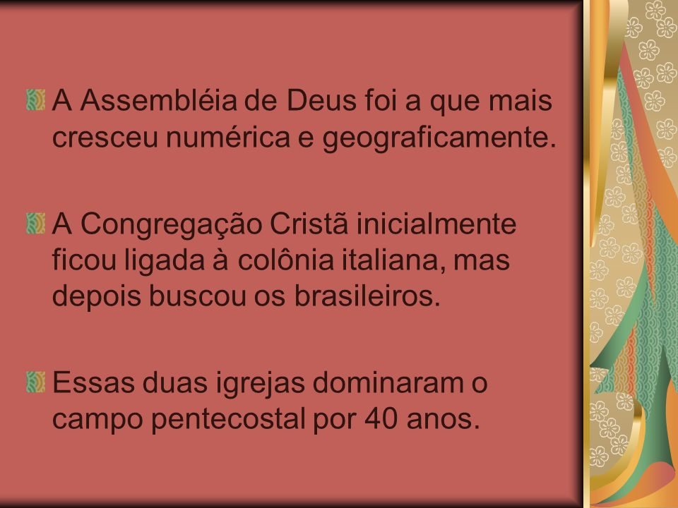 A Assembléia de Deus foi a que mais cresceu numérica e geograficamente.