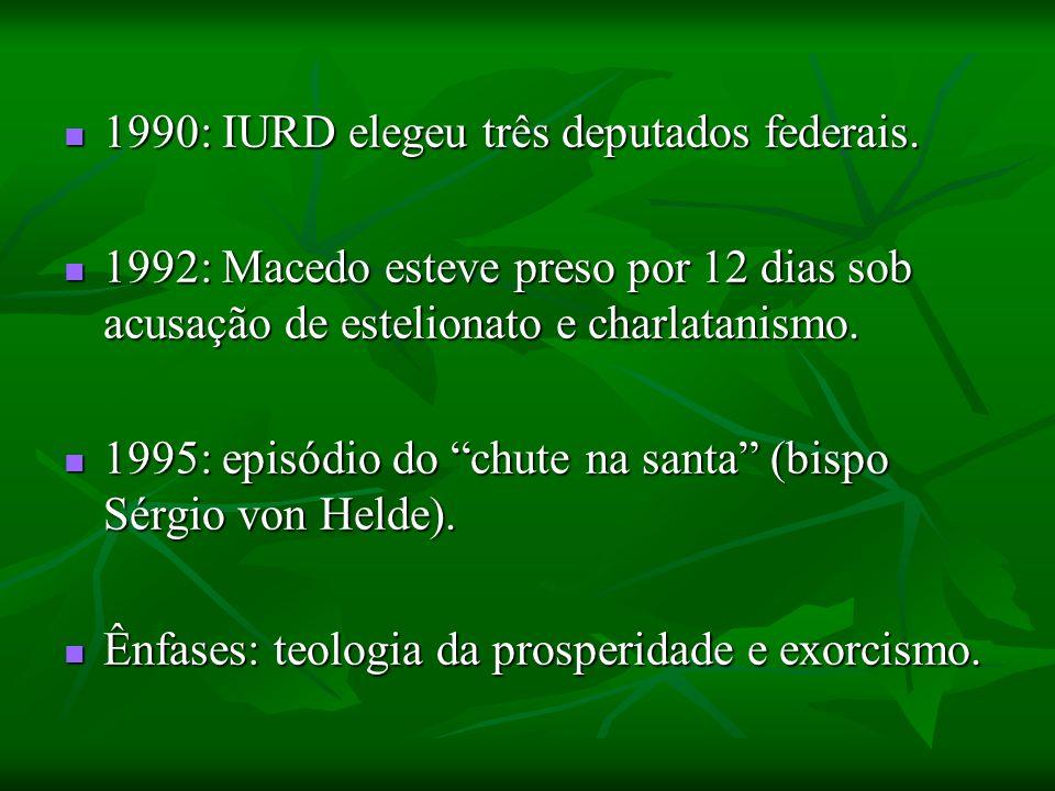 1990: IURD elegeu três deputados federais.