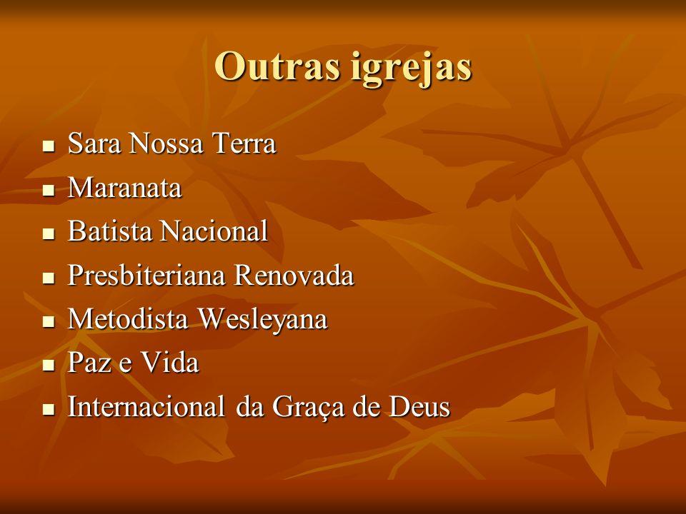 Outras igrejas Sara Nossa Terra Maranata Batista Nacional