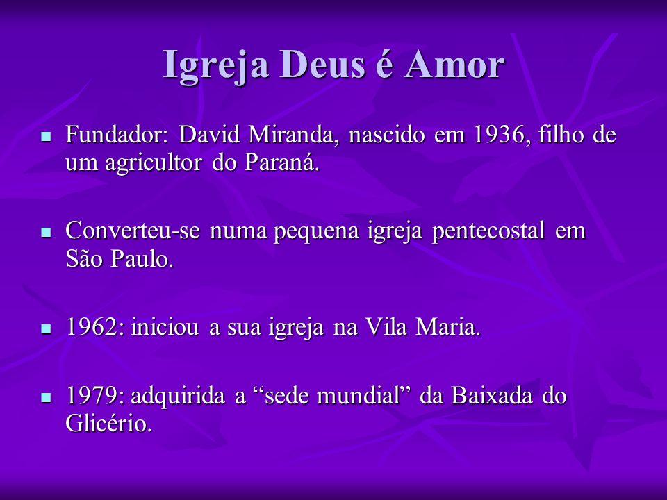 Igreja Deus é AmorFundador: David Miranda, nascido em 1936, filho de um agricultor do Paraná.
