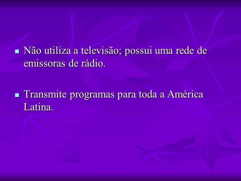 Não utiliza a televisão; possui uma rede de emissoras de rádio.