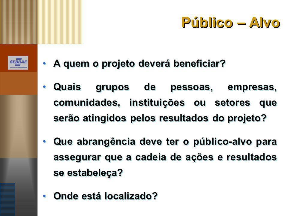 Público – Alvo A quem o projeto deverá beneficiar