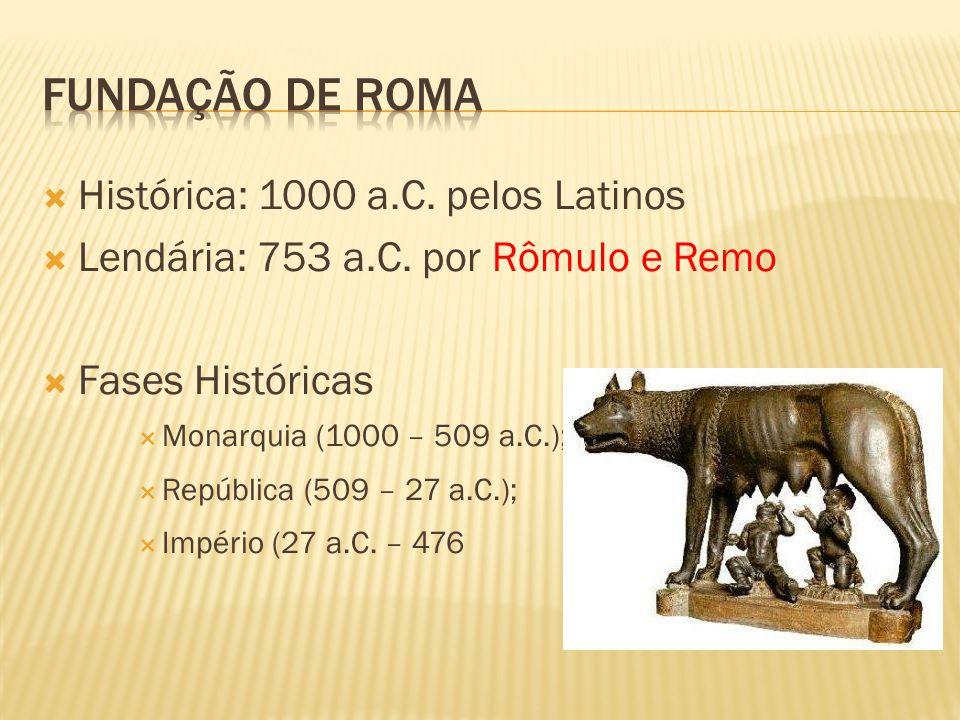 Fundação de roma Histórica: 1000 a.C. pelos Latinos