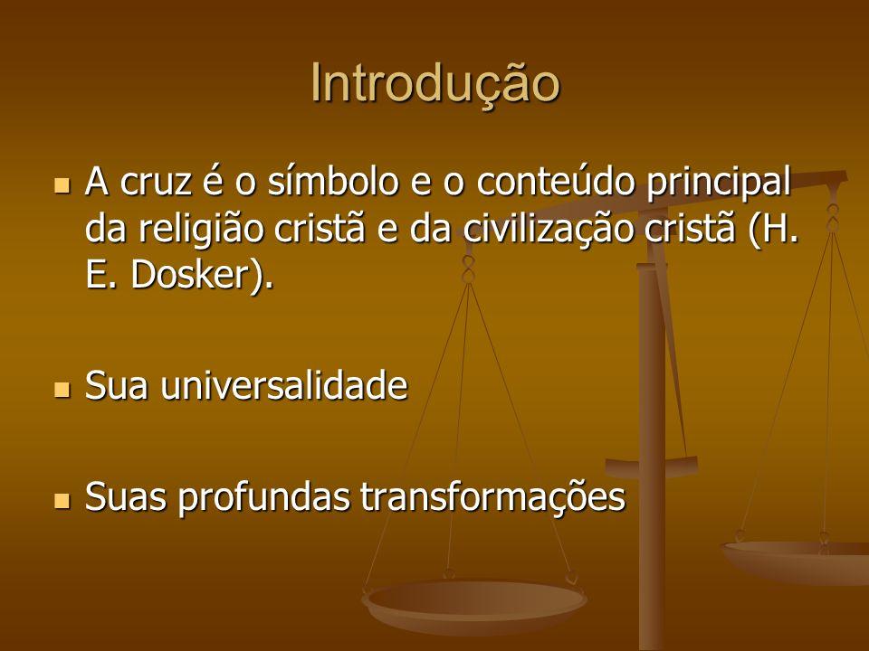 Introdução A cruz é o símbolo e o conteúdo principal da religião cristã e da civilização cristã (H. E. Dosker).