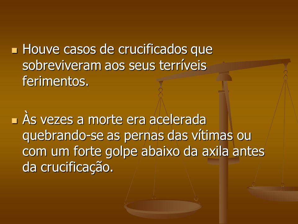 Houve casos de crucificados que sobreviveram aos seus terríveis ferimentos.