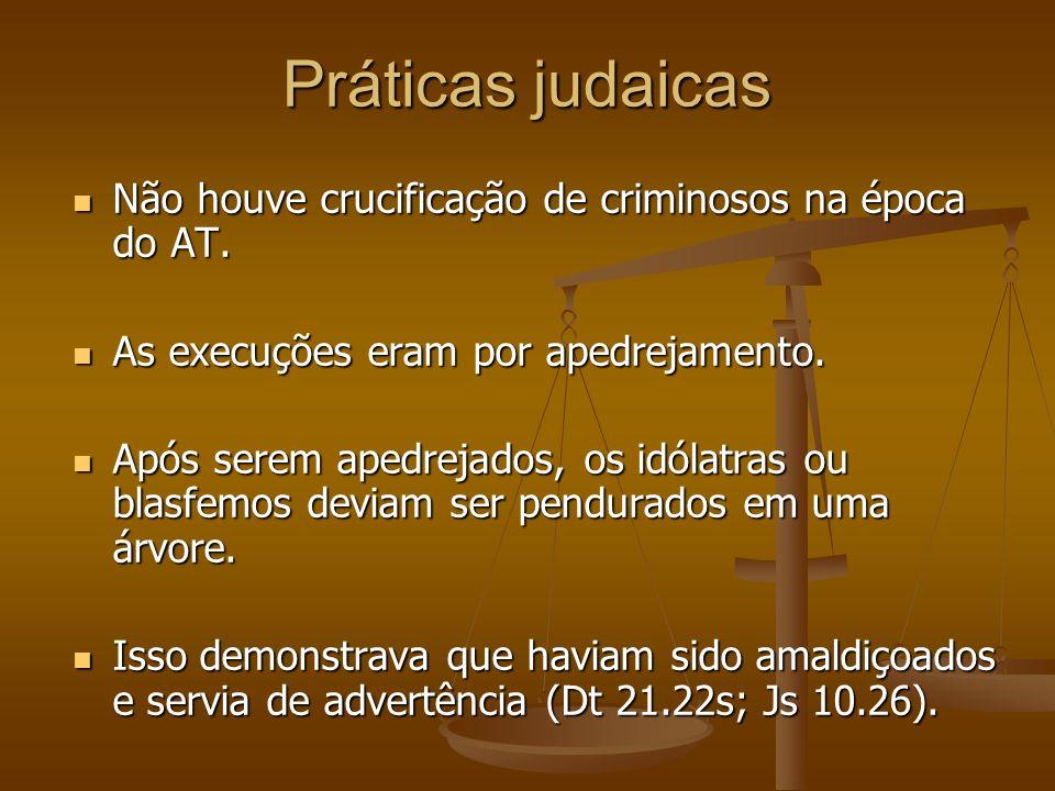 Práticas judaicas Não houve crucificação de criminosos na época do AT.